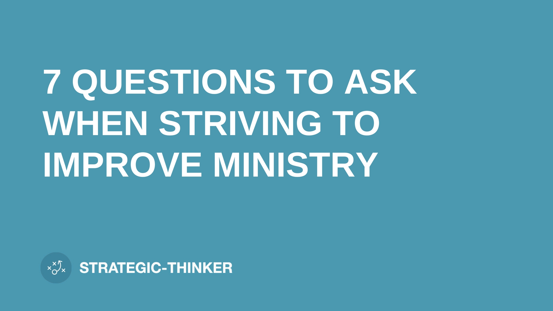 """text """"7 QUESTIONS TO ASK WHEN STRIVING TO IMPROVE MINISTRY"""" on blue background leaders.church"""