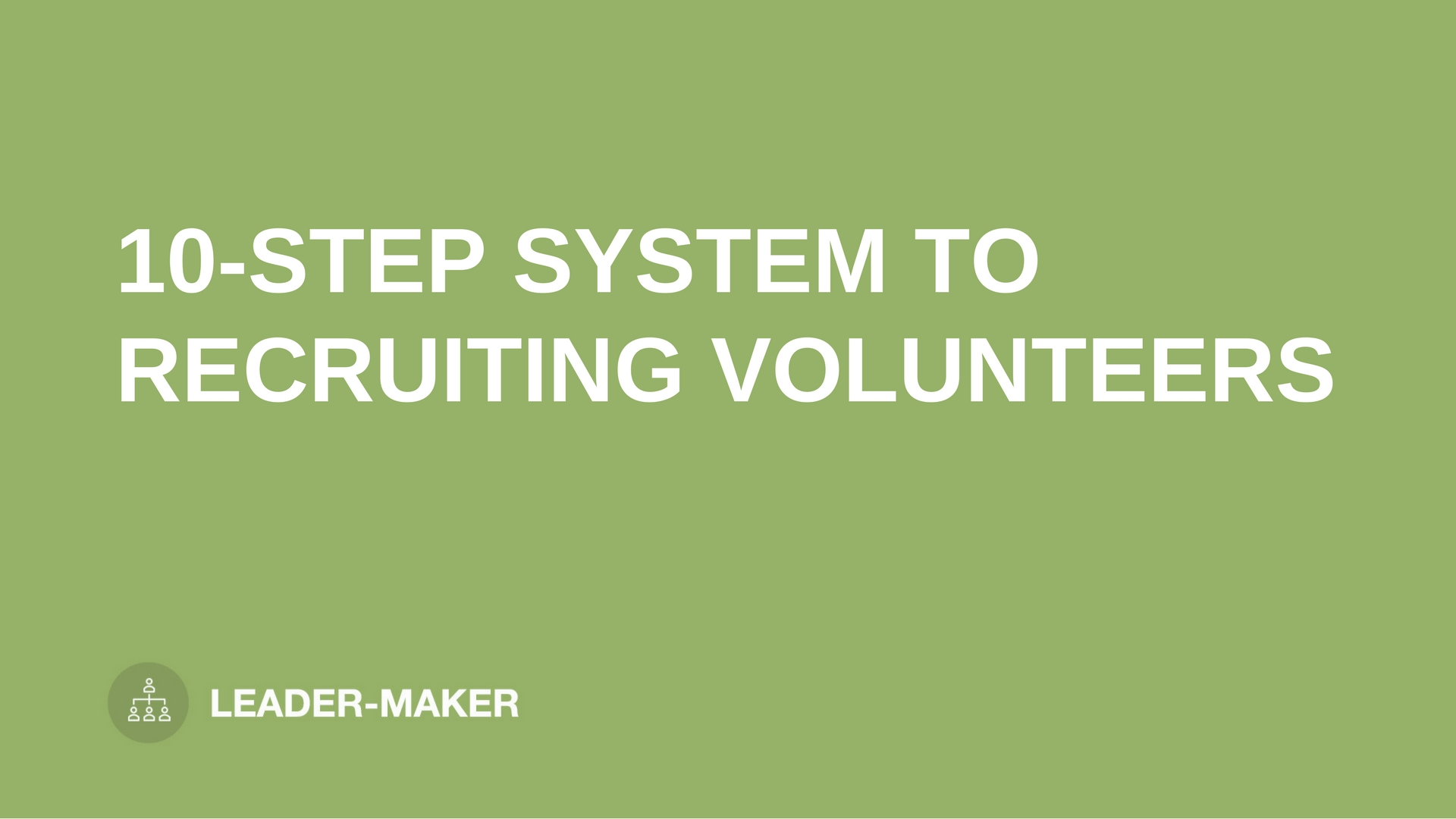 """text """"10-STEP SYSTEM TO RECRUITING VOLUNTEERS"""" on green background leaders.church"""